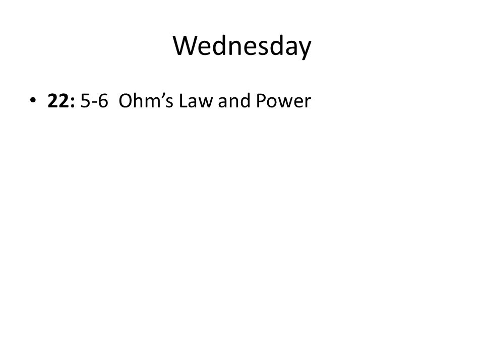 Wednesday 22: 5-6 Ohm's Law and Power