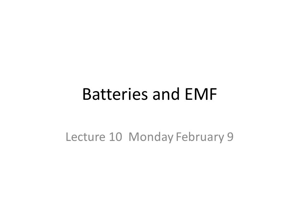 Batteries and EMF Lecture 10 Monday February 9