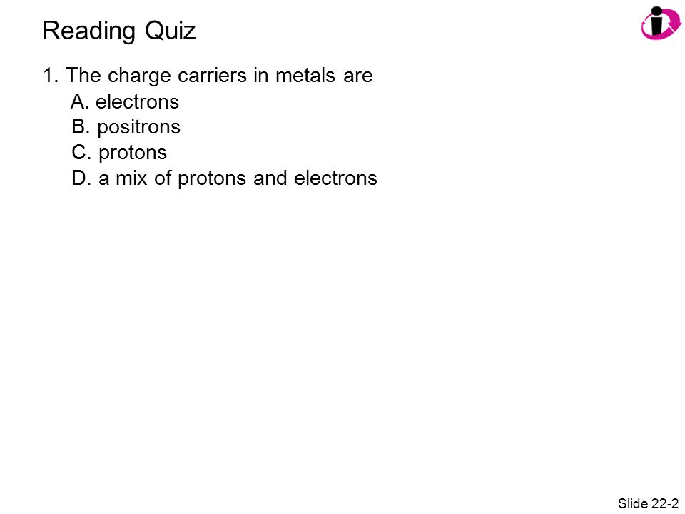 Reading Quiz 1.The charge carriers in metals are A.