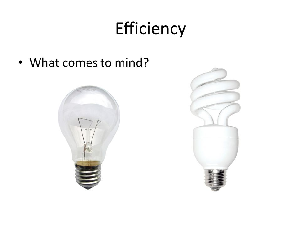 Efficiency What comes to mind?
