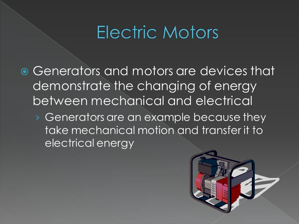  Generators and motors are devices that demonstrate the changing of energy between mechanical and electrical › Generators are an example because they take mechanical motion and transfer it to electrical energy