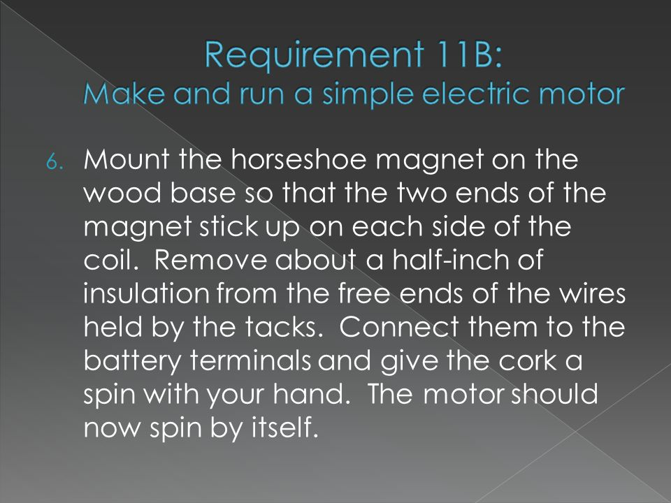 6. Mount the horseshoe magnet on the wood base so that the two ends of the magnet stick up on each side of the coil. Remove about a half-inch of insul