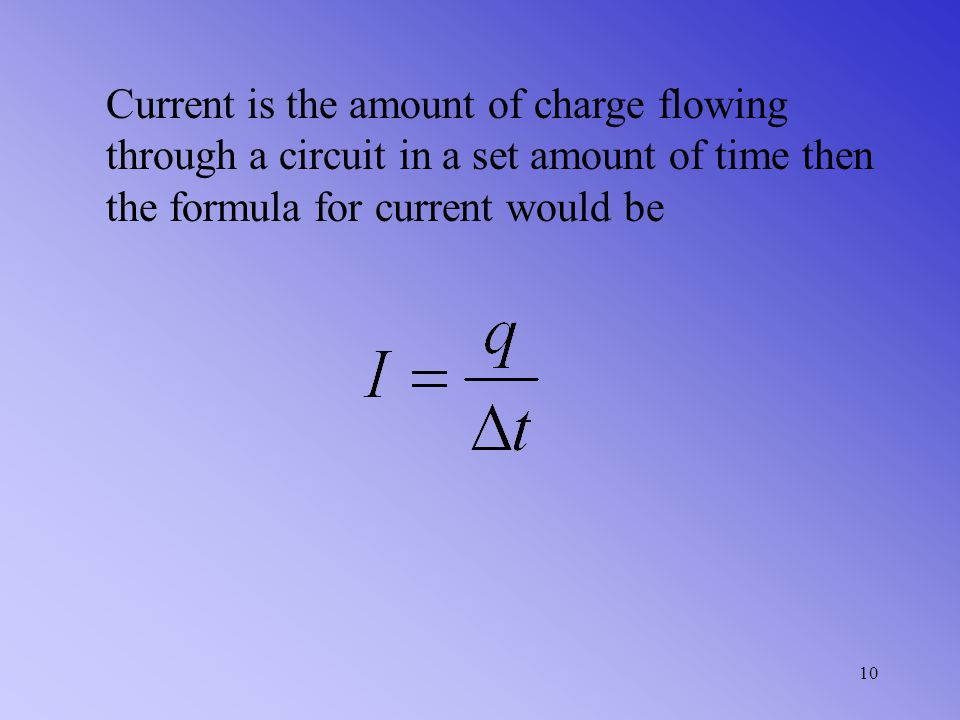 A collection of 6.24 × 10 18 electrons has a charge of one Coulomb Electric current is the flow of electrons through a wire. Measured in Amperes (A).