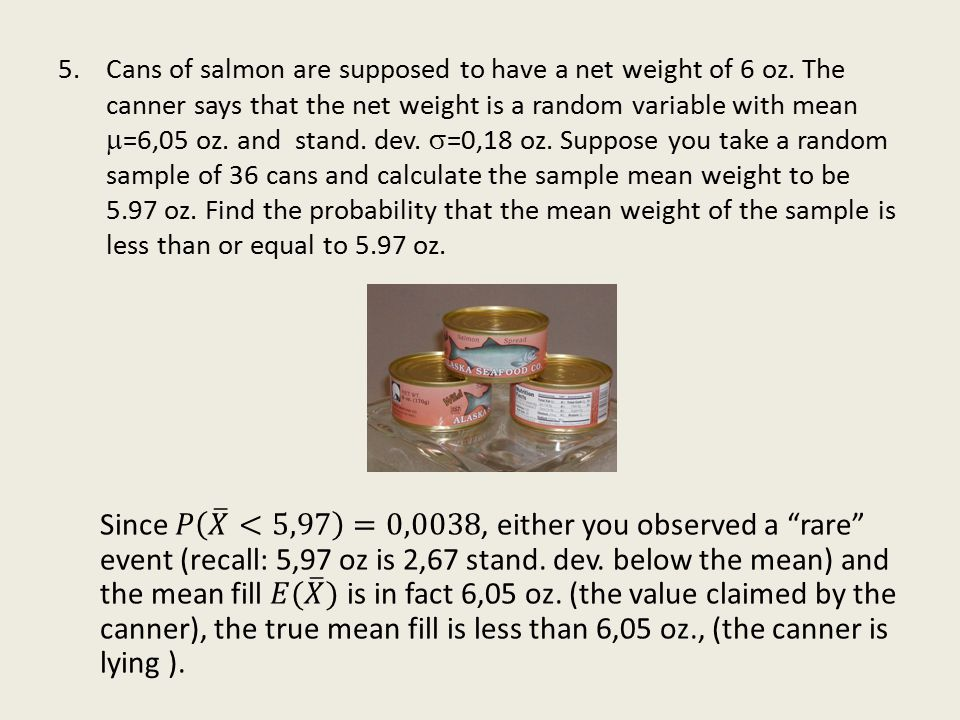 5.Cans of salmon are supposed to have a net weight of 6 oz.