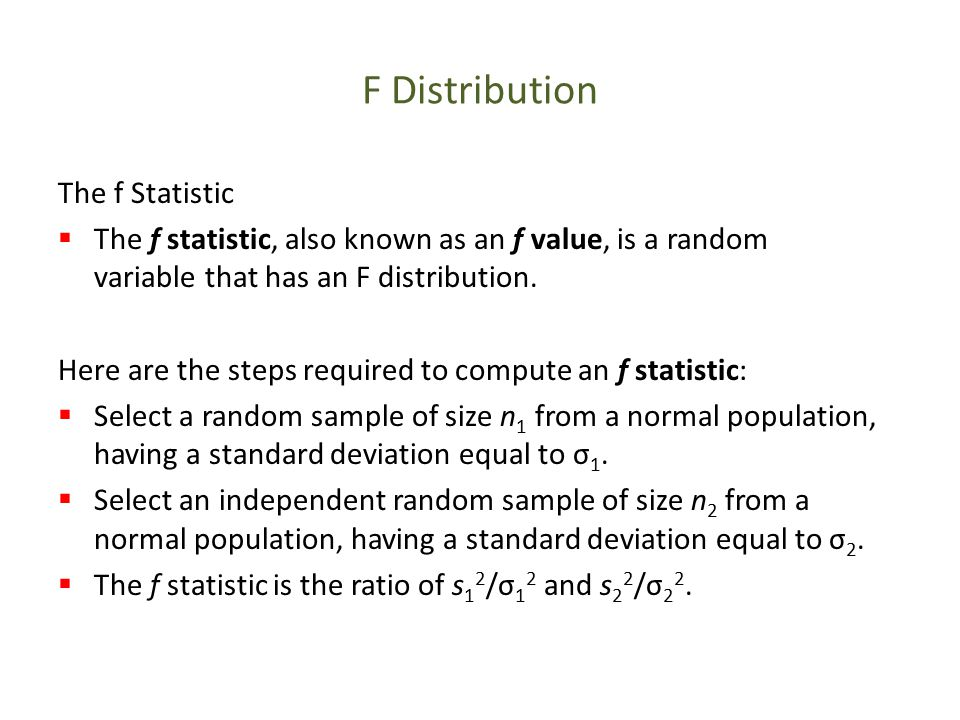 F Distribution The f Statistic  The f statistic, also known as an f value, is a random variable that has an F distribution.