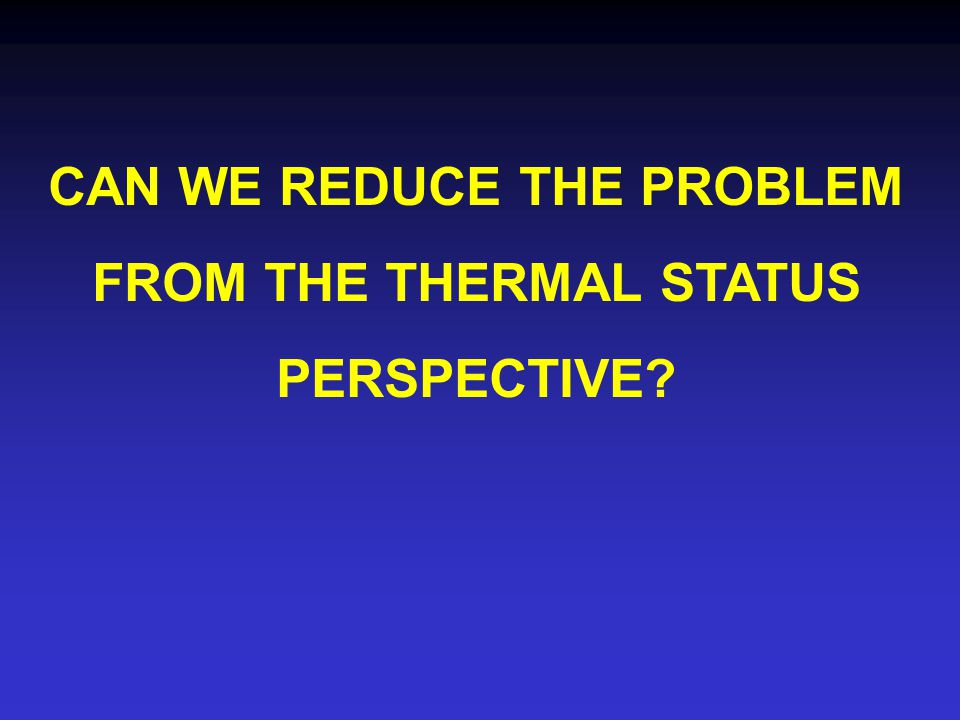 CAN WE REDUCE THE PROBLEM FROM THE THERMAL STATUS PERSPECTIVE