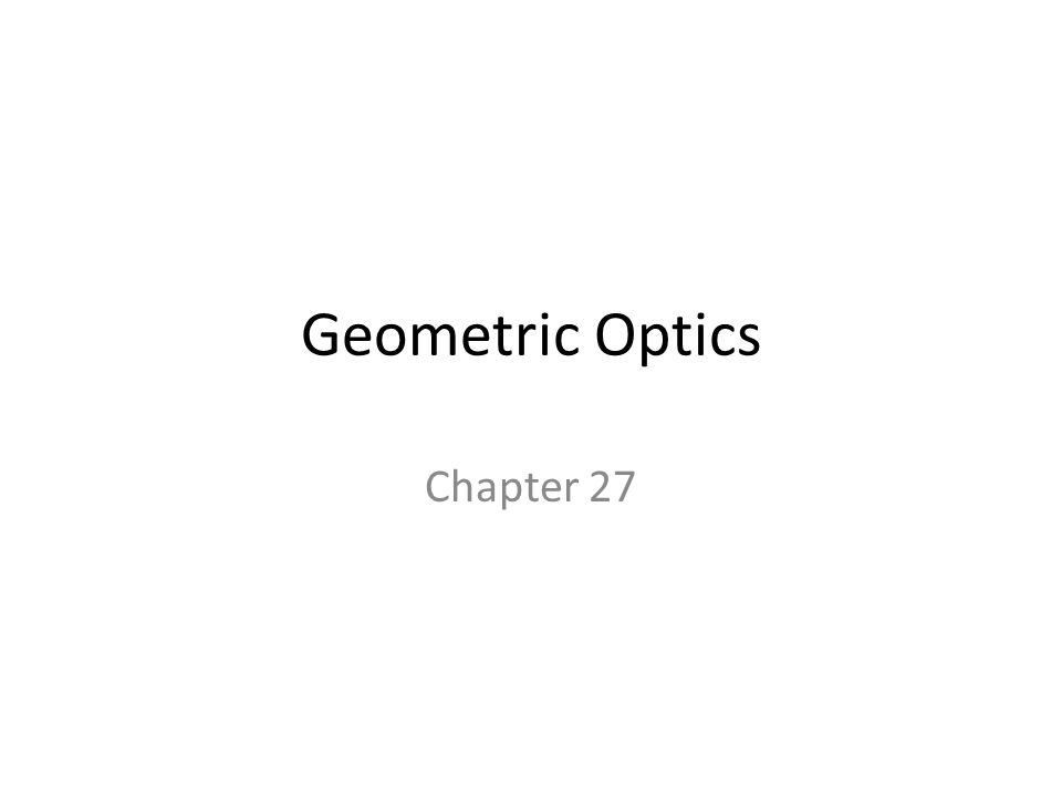 Geometric Optics Chapter 27