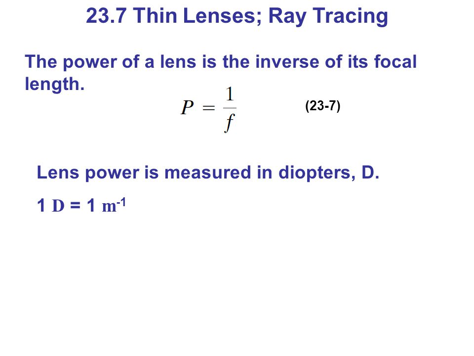 23.7 Thin Lenses; Ray Tracing Ray tracing for thin lenses is similar to that for mirrors.