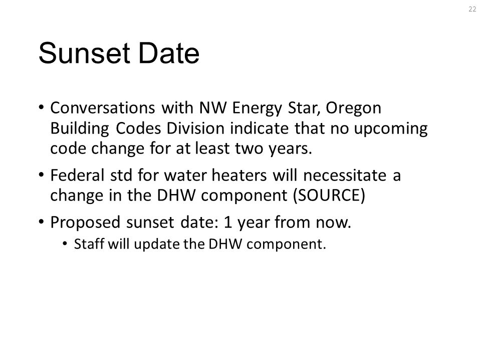 Sunset Date Conversations with NW Energy Star, Oregon Building Codes Division indicate that no upcoming code change for at least two years.