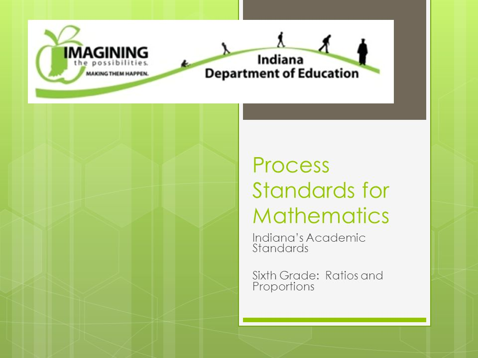Process Standards for Mathematics Indiana's Academic Standards Sixth Grade: Ratios and Proportions