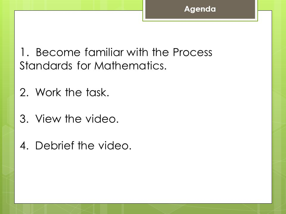 1. Become familiar with the Process Standards for Mathematics.