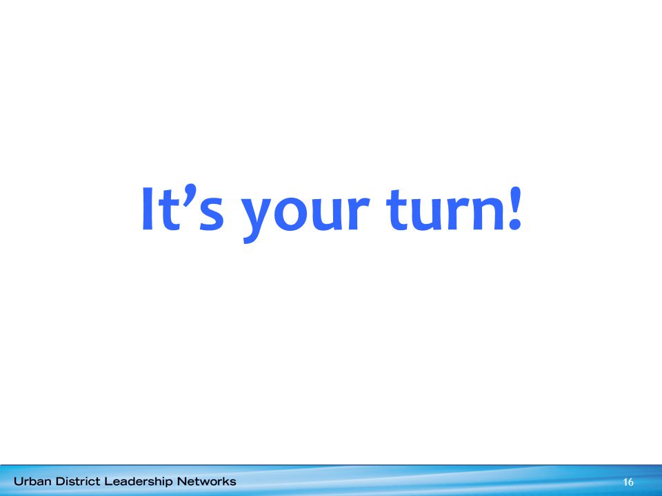 It's your turn! 16