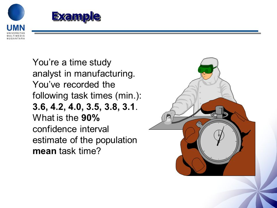 You're a time study analyst in manufacturing. You've recorded the following task times (min.): 3.6, 4.2, 4.0, 3.5, 3.8, 3.1. What is the 90% confidenc