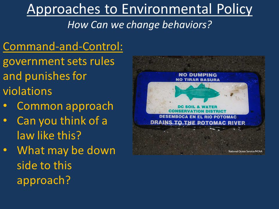 Approaches to Environmental Policy How Can we change behaviors.