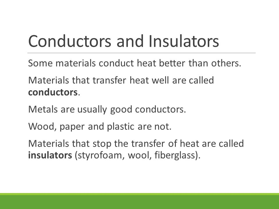Conductors and Insulators Some materials conduct heat better than others.