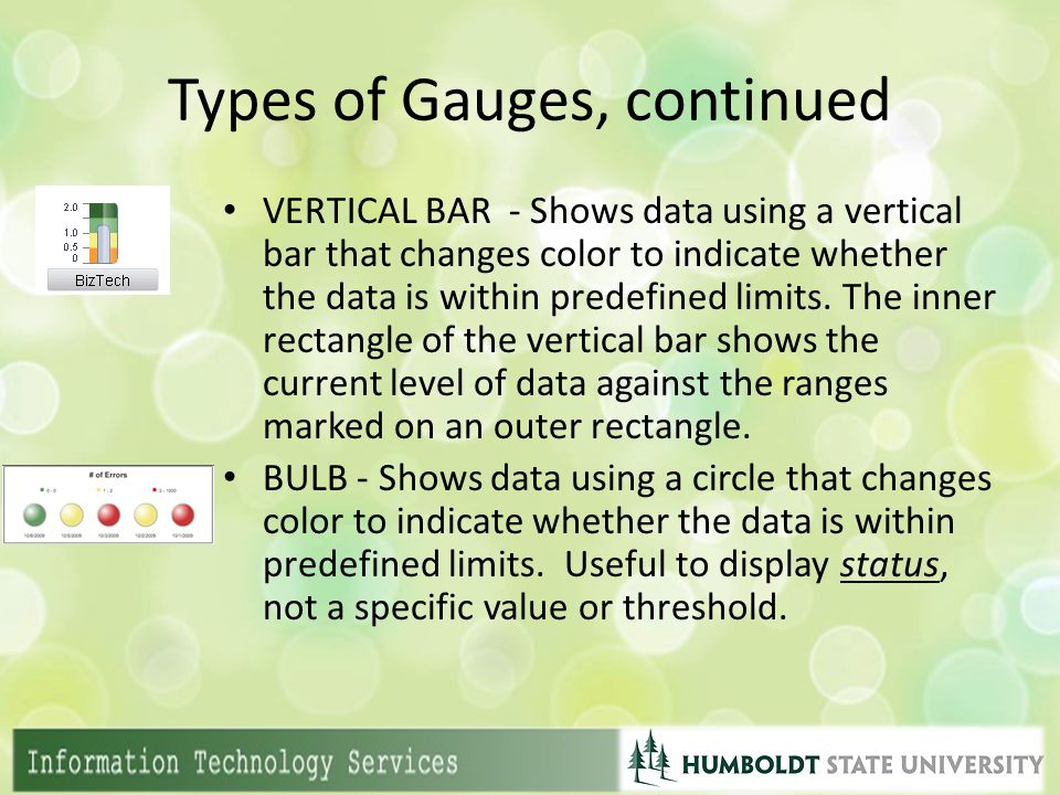 Types of Gauges, continued VERTICAL BAR - Shows data using a vertical bar that changes color to indicate whether the data is within predefined limits.