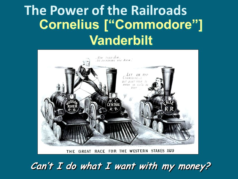 Cornelius [ Commodore ] Vanderbilt Can't I do what I want with my money The Power of the Railroads