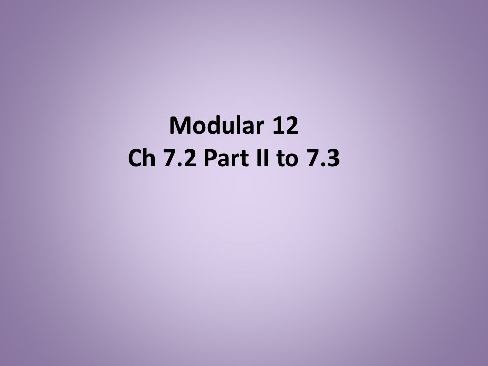 Modular 12 Ch 7.2 Part II to 7.3