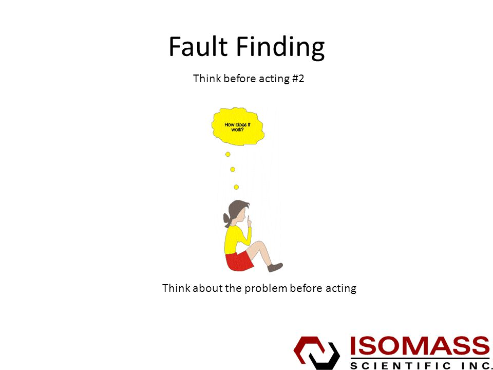 Fault Finding Think before acting #2 Think about the problem before acting