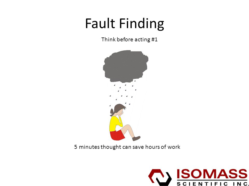 Fault Finding Think before acting #1 5 minutes thought can save hours of work