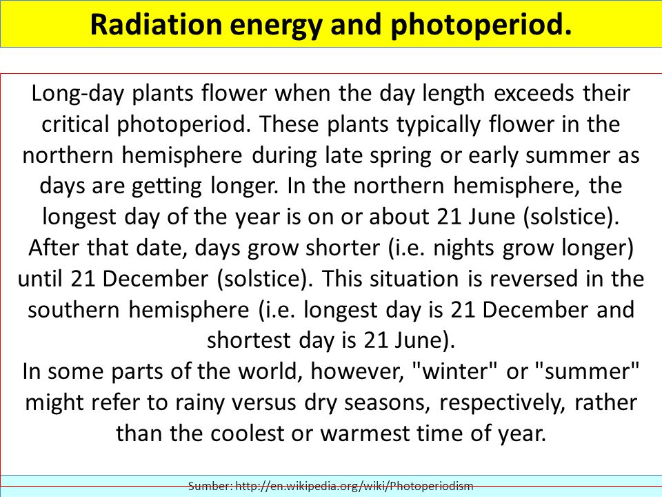 Radiation energy and photoperiod.