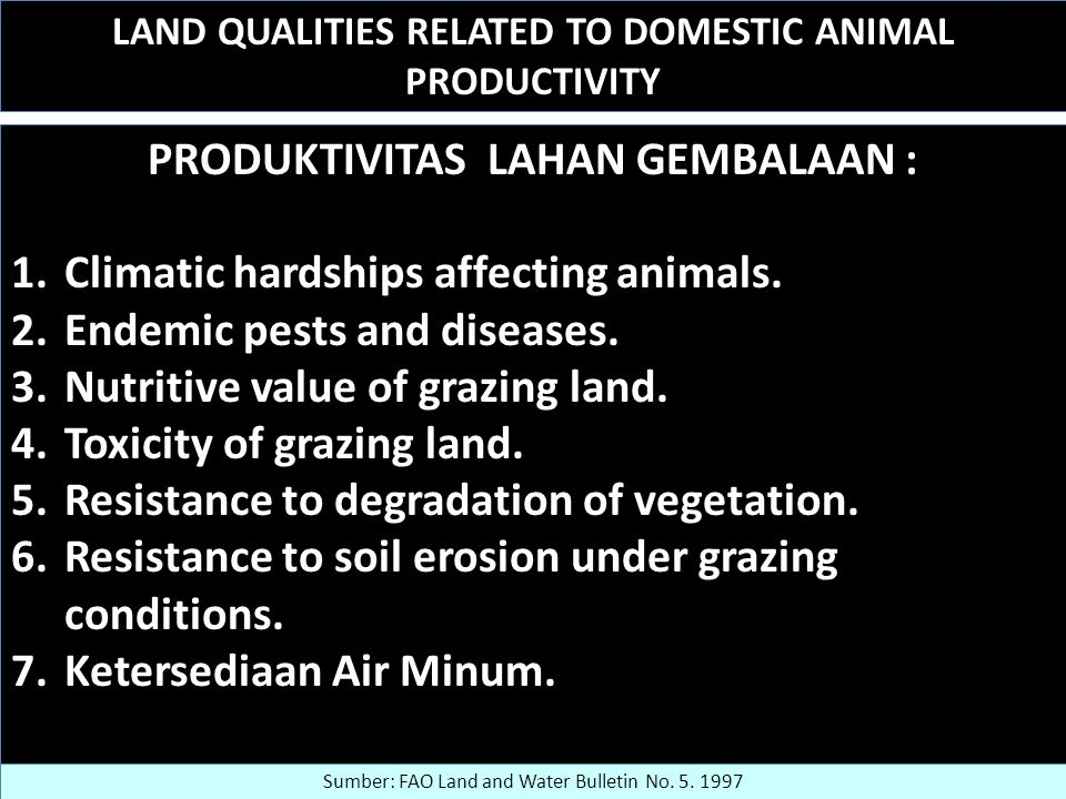 LAND QUALITIES RELATED TO DOMESTIC ANIMAL PRODUCTIVITY PRODUKTIVITAS LAHAN GEMBALAAN : 1.Climatic hardships affecting animals.
