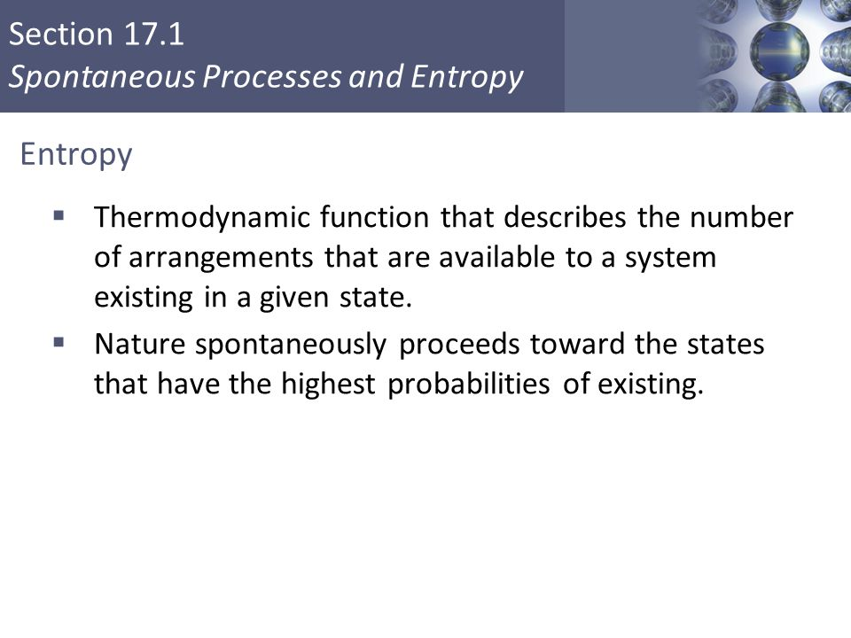 Section 17.1 Spontaneous Processes and Entropy Copyright © Cengage Learning. All rights reserved 18 Entropy  Thermodynamic function that describes th