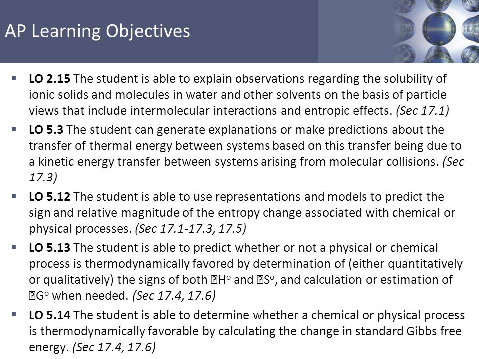 AP Learning Objectives  LO 5.15 The student is able to explain how the application of external energy sources or the coupling of favorable with unfavorable reactions can be used to cause processes that are not thermodynamically favorable to become favorable.