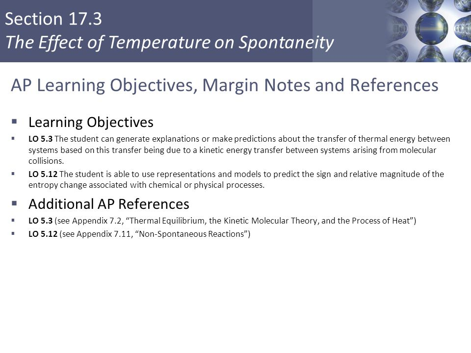 Section 17.3 The Effect of Temperature on Spontaneity AP Learning Objectives, Margin Notes and References  Learning Objectives  LO 5.3 The student c