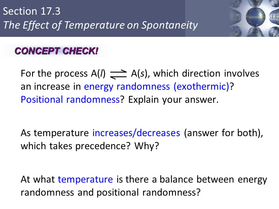 Section 17.3 The Effect of Temperature on Spontaneity For the process A(l) A(s), which direction involves an increase in energy randomness (exothermic