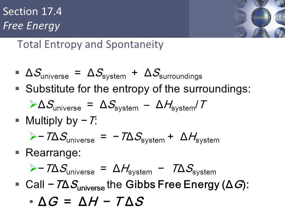Section 17.4 Free Energy Total Entropy and Spontaneity  ΔS universe = ΔS system + ΔS surroundings  Substitute for the entropy of the surroundings: 