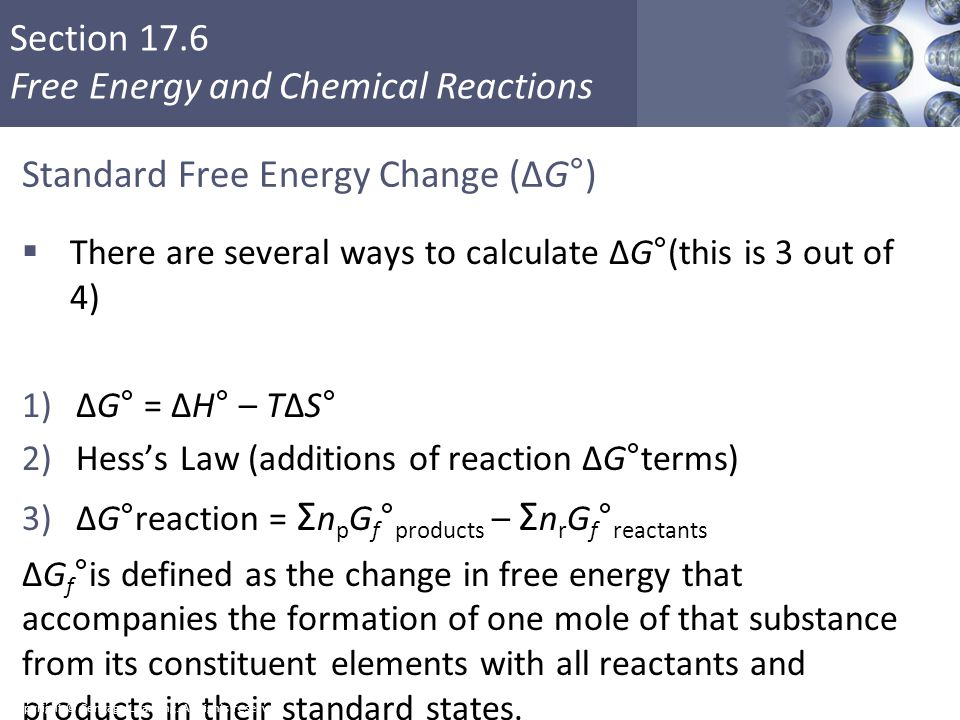 Section 17.6 Free Energy and Chemical Reactions Standard Free Energy Change (ΔG°)  There are several ways to calculate ΔG°(this is 3 out of 4) 1)ΔG°