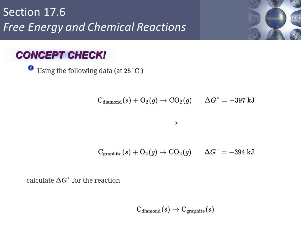 Section 17.6 Free Energy and Chemical Reactions Copyright © Cengage Learning. All rights reserved 61 CONCEPT CHECK!