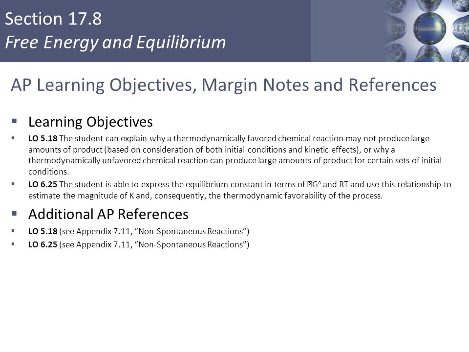Section 17.8 Free Energy and Equilibrium AP Learning Objectives, Margin Notes and References  Learning Objectives  LO 5.18 The student can explain w