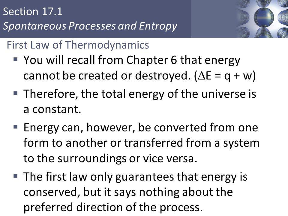 Section 17.1 Spontaneous Processes and Entropy Enthalpy/Entropy  Enthalpy is the heat absorbed by a system during a constant-pressure process.