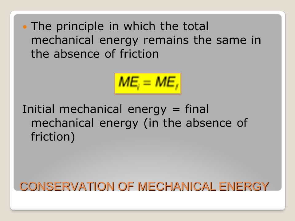 CONSERVATION OF MECHANICAL ENERGY The principle in which the total mechanical energy remains the same in the absence of friction Initial mechanical en