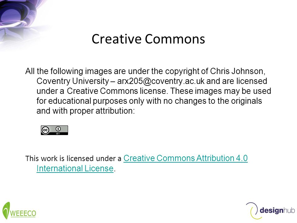 Creative Commons All the following images are under the copyright of Chris Johnson, Coventry University – arx205@coventry.ac.uk and are licensed under a Creative Commons license.