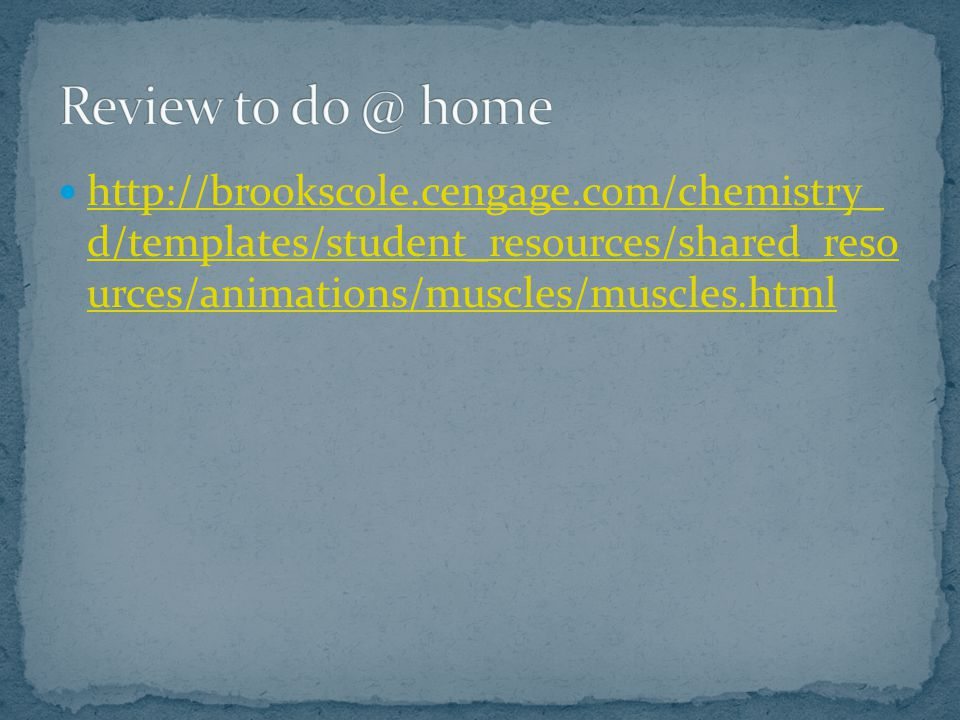 http://brookscole.cengage.com/chemistry_ d/templates/student_resources/shared_reso urces/animations/muscles/muscles.html http://brookscole.cengage.com