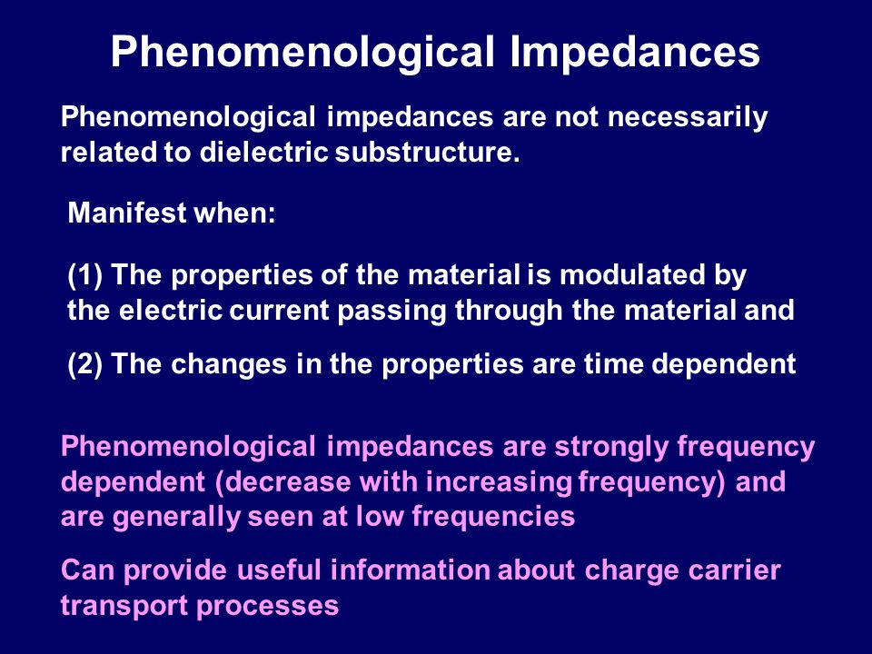 Phenomenological Impedances Phenomenological impedances are not necessarily related to dielectric substructure.