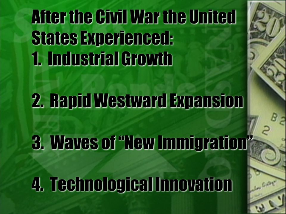 """After the Civil War the United States Experienced: 1. Industrial Growth 2. Rapid Westward Expansion 3. Waves of """"New Immigration"""" 4. Technological Inn"""