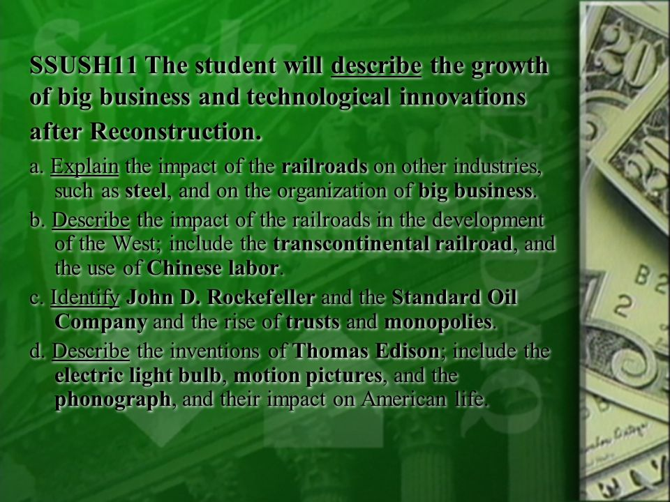SSUSH11 The student will describe the growth of big business and technological innovations after Reconstruction. a. Explain the impact of the railroad
