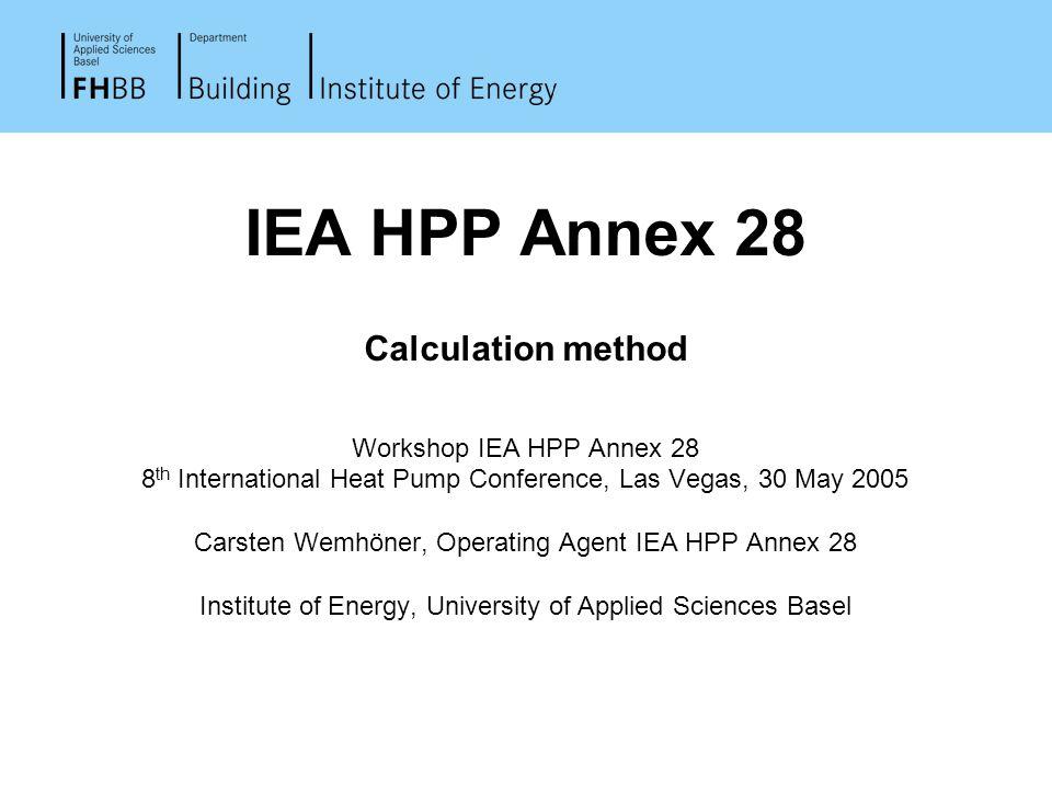 IEA HPP Annex 28 Calculation method Workshop IEA HPP Annex 28 8 th International Heat Pump Conference, Las Vegas, 30 May 2005 Carsten Wemhöner, Operat