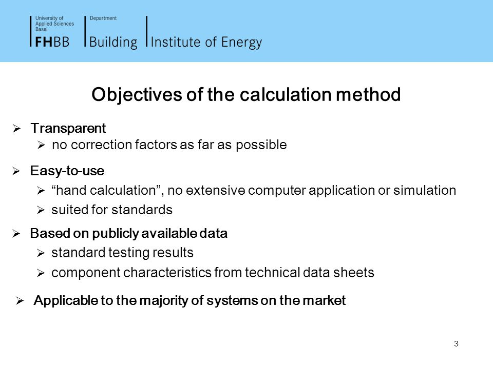"""3 Objectives of the calculation method  Transparent  no correction factors as far as possible  Easy-to-use  """"hand calculation"""", no extensive compu"""
