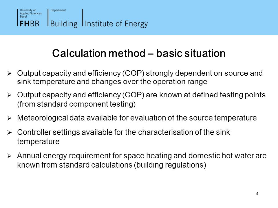 4 Calculation method – basic situation  Output capacity and efficiency (COP) strongly dependent on source and sink temperature and changes over the o