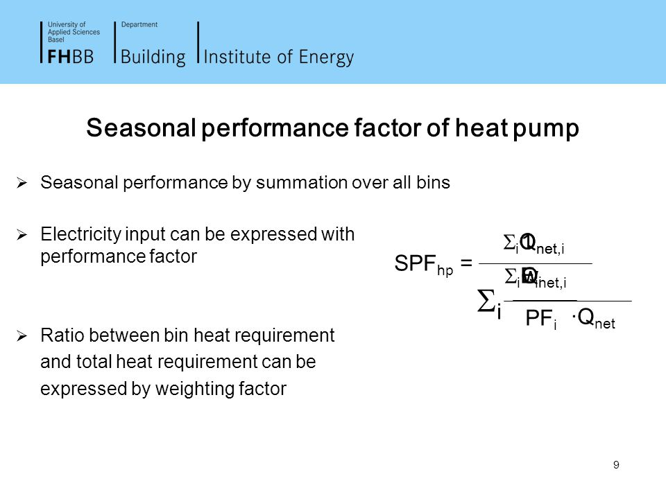 9 Seasonal performance factor of heat pump  Seasonal performance by summation over all bins  Electricity input can be expressed with performance fac