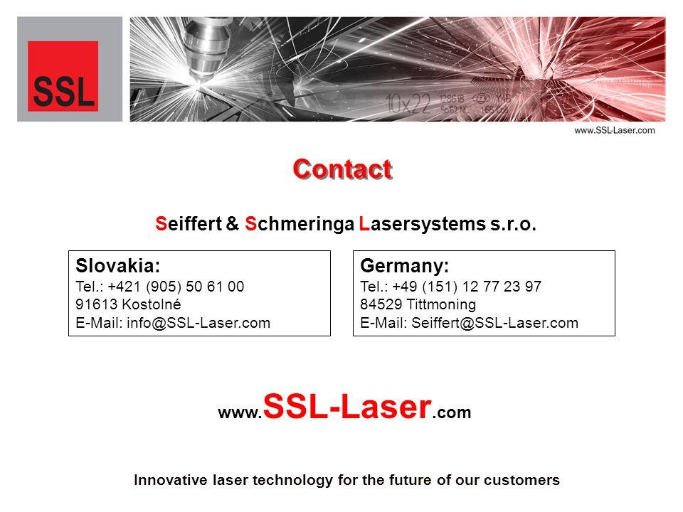 Seiffert & Schmeringa Lasersystems s.r.o. Contact Slovakia: Tel.: +421 (905) 50 61 00 91613 Kostolné E-Mail: info@SSL-Laser.com Germany: Tel.: +49 (15