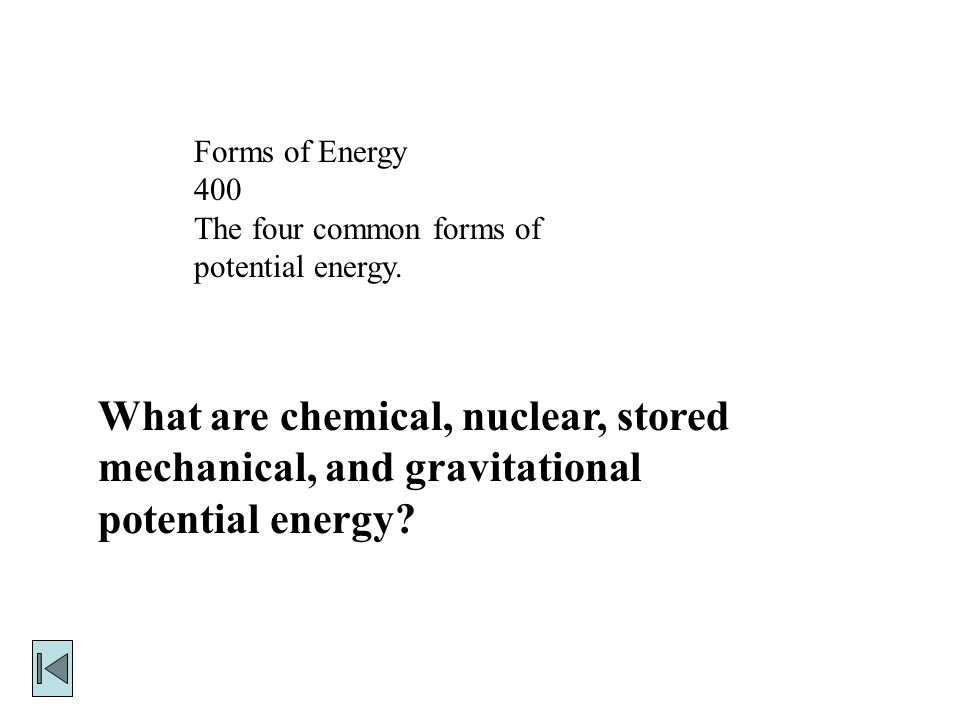 Forms of Energy 400 The four common forms of potential energy.