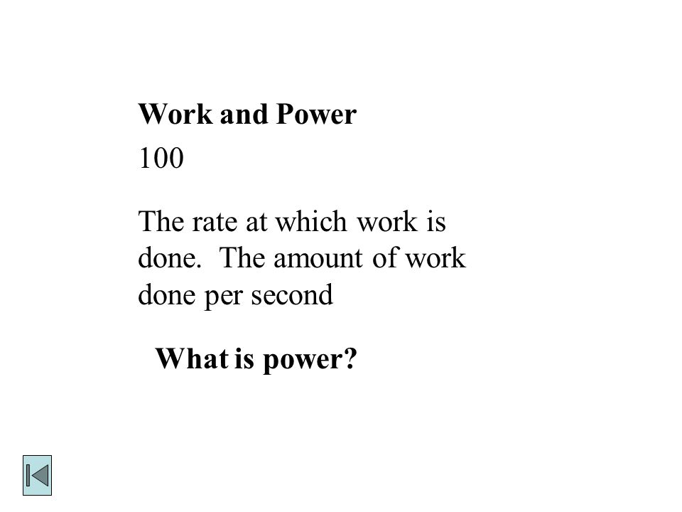 Work and Power 100 The rate at which work is done.