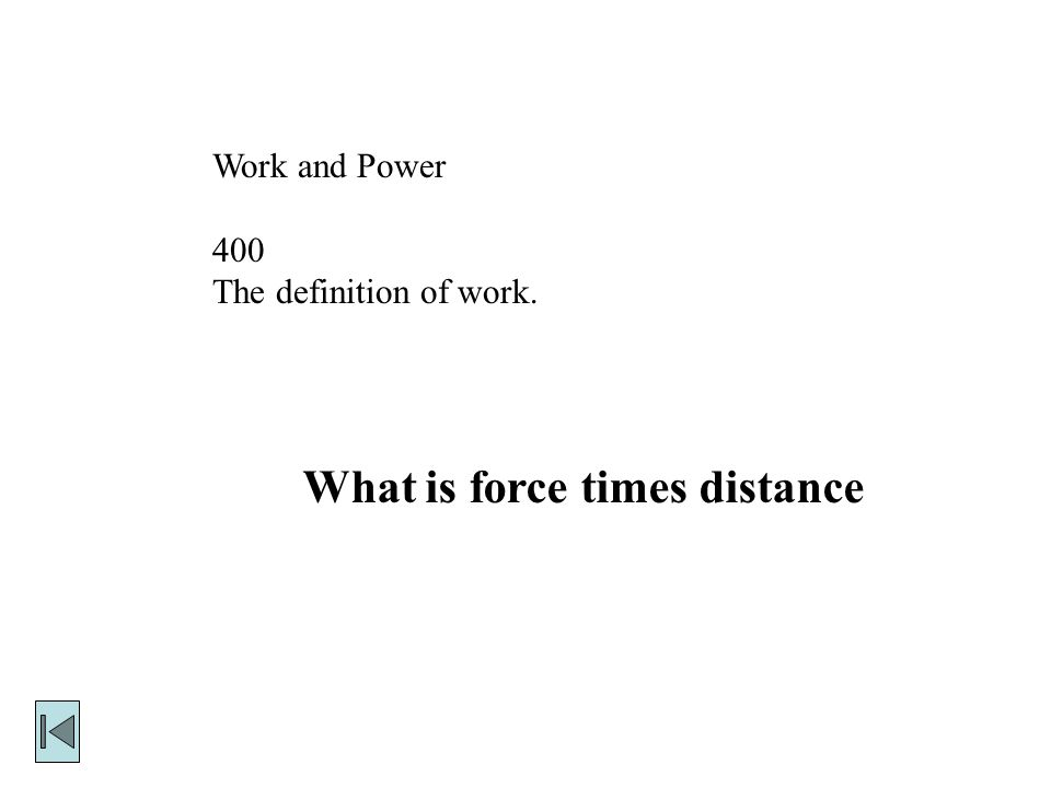 Work and Power 400 The definition of work. What is force times distance
