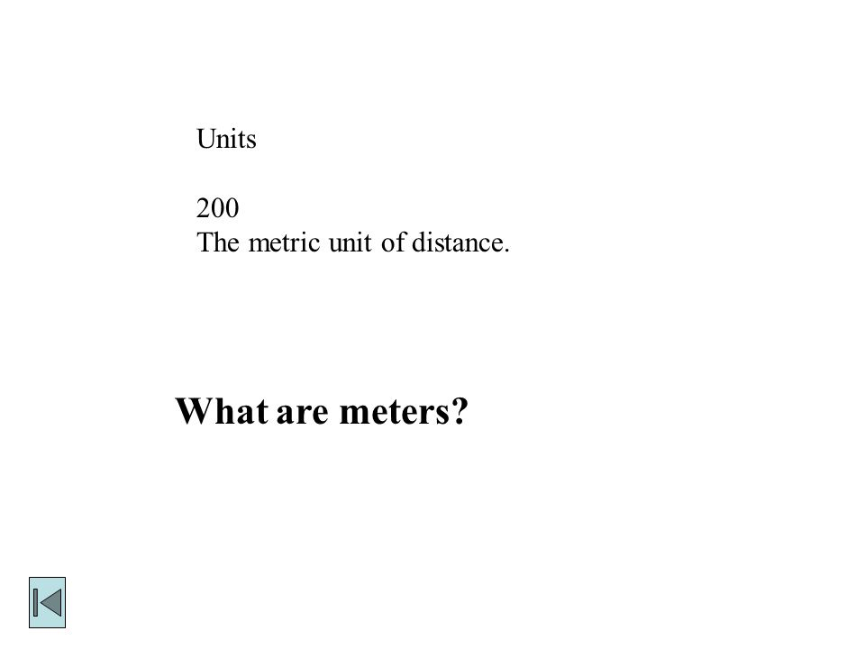 Units 200 The metric unit of distance. What are meters